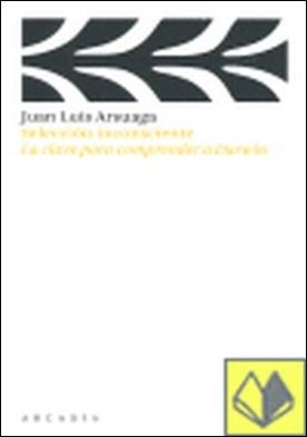 Selección inconsciente . La clave para comprender a Darwin por Arsuaga, Juan Luis