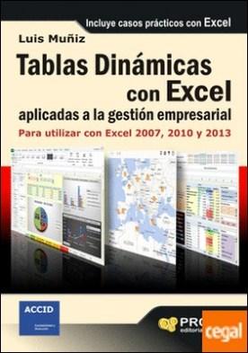 Tablas dinámicas con Excel aplicadas a la gestión empresarial . Para utilizar con Excel 2007, 2010 y 2013