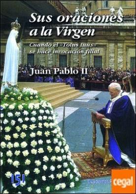 Sus oraciones a la Virgen . Cuando el Totus tuus se hace invocación filial