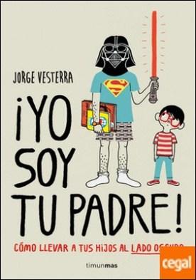¡Yo soy tu padre! . Cómo llevar a tus hijos al lado oscuro