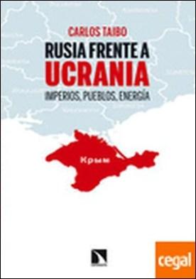 Rusia frente a Ucrania . Imperios, pueblos, energía