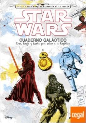 Star Wars. Cuaderno galáctico . Crea, dibuja y diseña para salvar a la República