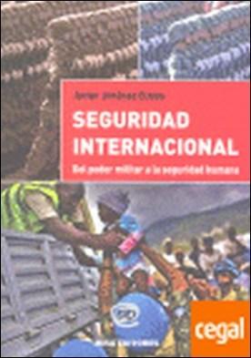 Seguridad internacional. Del poder militar a la seguridad humana . Del poder militar a la seguridad humana