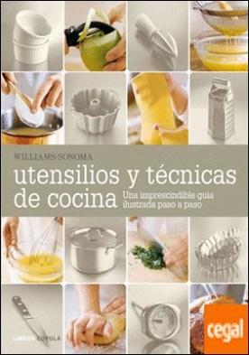 Utensilios y técnicas de cocina . Una imprescindible guía ilustrada paso a paso