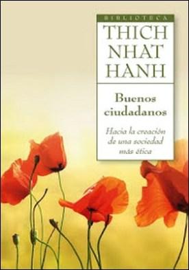 Buenos ciudadanos: Hacia la creación de una sociedad más ética por Thich Nhat Hanh PDF
