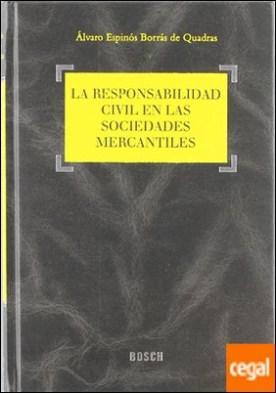 Responsabilidad civil en las sociedades mercantiles por Espinós Borrás de Quadras, Á. PDF