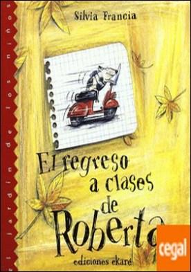 REGRESO A CLASES DE ROBERTA, EL por FRANCIA, SILVIA PDF