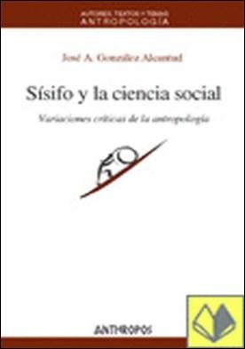 Sísifo y la ciencia social . Variaciones Críticas de la Antropología
