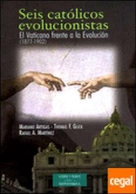 Seis católicos evolucionistas . El Vaticano frente a la Evolución (1877-1902)