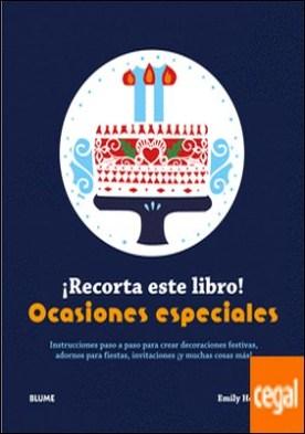 ¡Recorta este libro! Ocasiones especiales . Instrucciones paso a paso para crear decoraciones festivas, adornos para fiestas, invitaciones ¡y muchas cosas más!
