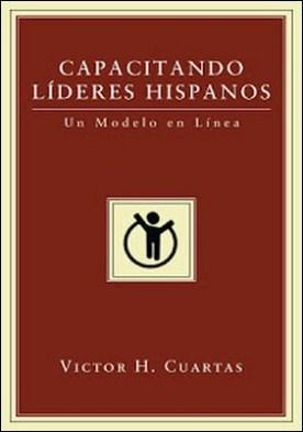 Capacitando Lideres Hispanos: Un Modelo en Linea por Victor H. Cuartas PDF