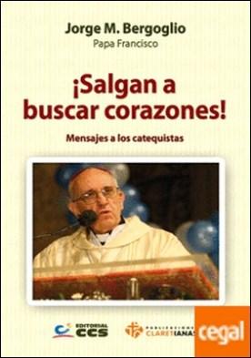 ¡Salgan a buscar corazones! . Mensajes a los catequistas por Bergoglio (argentino), Jorge Mario