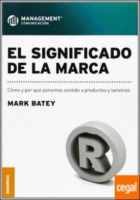 SIGNIFICADO DE LA MARCA, EL . Como y por que ponemos sentido a productos y servicios