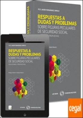 Respuestas a dudas y problemas sobre figuras peculiares de Seguridad Social (Papel + e-book) por Fernández Orrico, Francisco Javier PDF