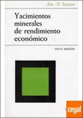YACIMIENTOS MINERALES RENDIM.ECONOMICO . ECONOMIC MINERAL DEP