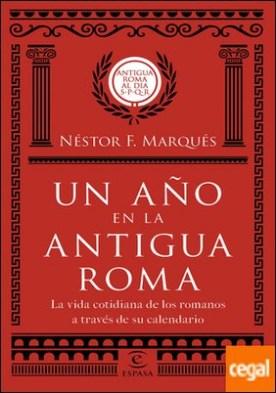 Un año en la antigua Roma . La vida cotidiana de los romanos a través de su calendario