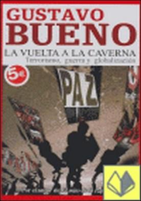 VUELTA A LA CAVERNA, LA . TERRORISMO, GUERRA Y GLOBALIZACION