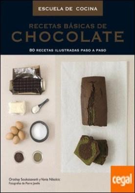 Recetas básicas de chocolate (Escuela de cocina) . 80 recetas ilustradas paso a paso