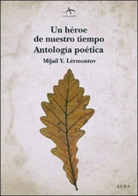 Un héroe de nuestro tiempo. Antología poética por Mijaíl Yúrevich Lérmontov PDF