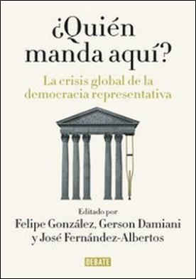 ¿Quién manda aquí?. La crisis global de la democracia representativa por Felipe González, José Fernández-Albertos, Gerson Damiani PDF