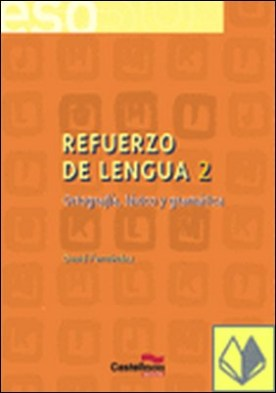 REFUERZO DE LENGUA 2. Ortograf¡a, léxico y gramática