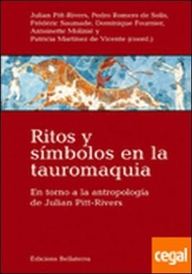 RITOS Y SÍMBOLOS EN LA TAUROMAQUIA . En torno a la antropología de Julian Pitt-Rivers