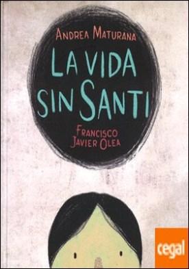 VIDA SIN SANTI, LA . MENCIÓN HONORÍFICA EN EL XVII CONCURSO DE ÁLBUM ILUSTRADO A LA ORILLA DEL VIENTO 2013