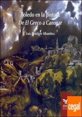 Toledo en la pintura . De El Greco a Canogar