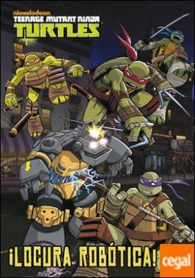 Teenage Mutant Ninja Turtles. ¡Locura robótica!
