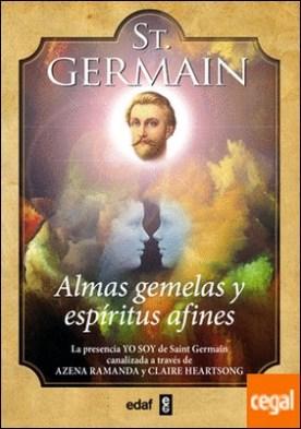 St. Germain. Almas gemelas y espíritus afines . La presencia YO SOY de saint Germain canalizada a través de Azena Ramanda y Claire Heartsong
