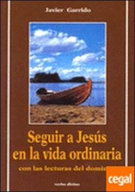Seguir a Jesús en la vida ordinaria con las lecturas del domingo . ...LECTURAS DEL DOMINGO