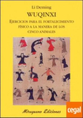Wuqinxi. Ejercicios para el fortalecimiento físico a la manera de los Cinco Anim . Ejercicios para el fortalecimiento fisico a la manera de los cinco animales