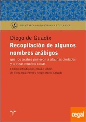 Recopilación de algunos nombres arábigos que los árabes pusieron a algunas ciudades y otras muchas cosas por Guadix, Diego de PDF