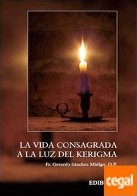 Vida consagrada a la luz del Kerigma, la