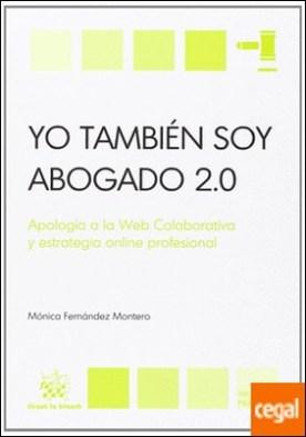 Yo también soy abogado 2.0 . Apologia a la Web Colaborativa y estrategia online profesional por Fernández Montero, Mónica