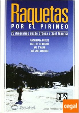 Raquetas por el Pirineo . 25 itinerarios desde Ordesa a Sant Maurici por Fernández Delgado, Javier PDF