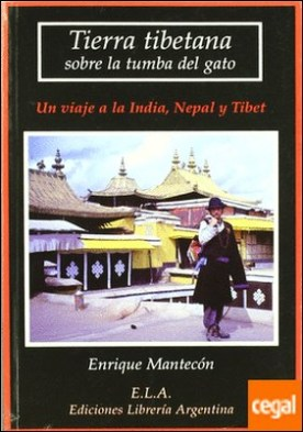 Tierra tibetana sobre la tumba del gato . un viaje a la India, Nepal y Tibet por Mantelón de la Cruz, Enrique