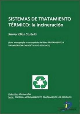 Sistemas de tratamiento térmico. La incineración. Tratamiento y valorizacion energética de residuos por Xavier Elías Castells PDF