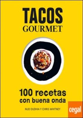 Tacos gourmet . 100 recetas con buena onda