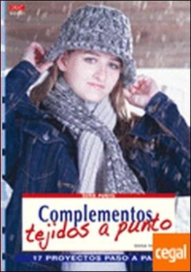 Serie Punto nº 1. COMPLEMENTOS TEJIDOS A PUNTO . 17 PROYECTOS PASO A PASO por Nobereit, Dana