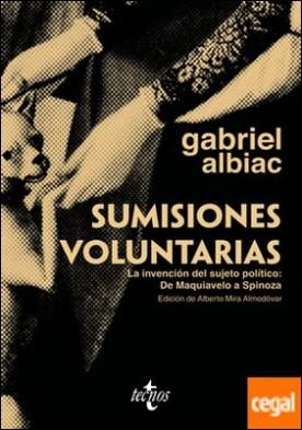 Sumisiones voluntarias . La invención del sujeto político: De Maquiavelo a Spinoza