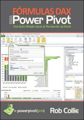 Fórmulas DAX para PowerPivot: Una guía simple hacia la revolución de Excel por Rob Collie PDF