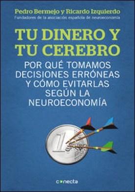 Tu dinero y tu cerebro. Por qué tomamos decisiones erróneas y cómo evitarlo según la neuroeconomía