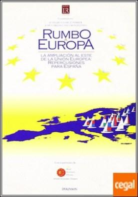 RUMBO A EUROPA. LA AMPLIACIÓN AL ESTE DE LA UNIÓN EUROPEA: REPERCUSIONES PARA ESPAÑA