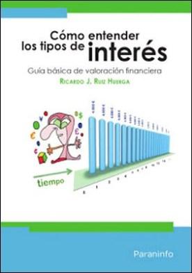 Cómo entender los tipos de interés por RICARDO J. RUIZ HUERGA PDF