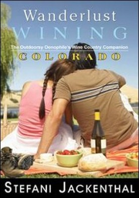 Wanderlust Wining Colorado. The Outdoorsy Oenophile's Wine Country Companion