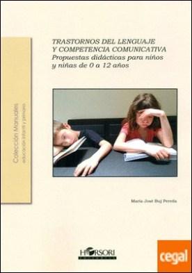 Trastornos del lenguaje y competencia comunicativa. . Propuestas didácticas para niños y niñas de 0 a 12 años