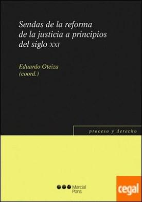 Sendas de la reforma de la justicia a principios del siglo XXI por OTEIZA, EDUARDO