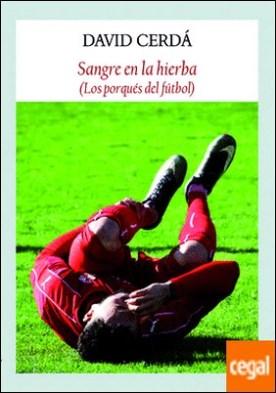 Sangre en la hierba . Los porqués del fútbol por Cerdá García, David PDF