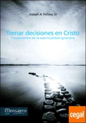 Tomar decisiones en Cristo . Fundamentos de la espiritualidad en ignaciana